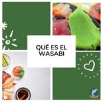 Qué es el wasabi